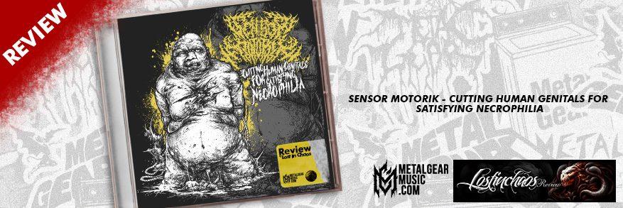 SENSOR MOTORIK – CUTTING HUMAN REVIEW : GENITALS FOR SATISFYING NECROPHILIA (SINGLE 2019)