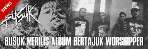 """NEWS : BUSUK MERILIS ALBUM BERTAJUK """"WORSHIPPER"""""""